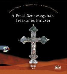 VADÁSZ I. - NÉMETH P. - CZENKI - A Pécsi Székesegyház freskói és kincsei - CD melléklettel