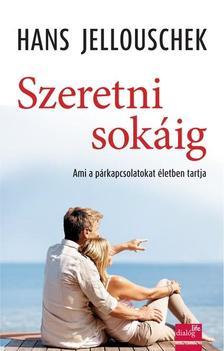 Hans Jellouschek - Szeretni sokáig - Ami a párkapcsolatokat életben tartja