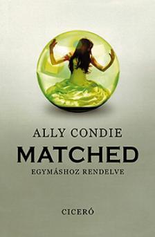 Ally Condie - Matched - Egymáshoz rendelve