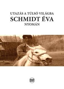 Halmy György (szerk.) - Utazás a túlsó világba Schmidt Éva nyomán