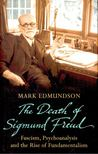 EDMUNDSON, MARK - The Death of Sigmund Freud - Fascism,  Psychoanalysis and the Rise of Fundamentalism [antikvár]