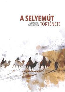 Wang  Xuejun szerkesztő - A selyemút története