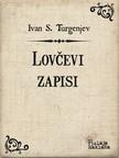 Ivan Sergejevič Turgenjev, Mirko Divković, Zvonimir Bulaja - Lovčevi zapisi [eKönyv: epub,  mobi]