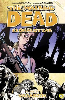 Robert Kirkman, Charlie Adlard (illusztrátor) - The Walking Dead Élőhalottak 11. kötet: Vadászok