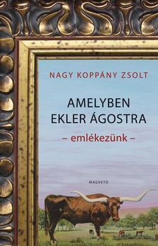 NAGY KOPPÁNY ZSOLT - Amelyben Ekler Ágostra emlékezünk