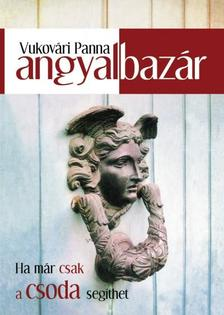 Vukovári Panna - ANGYALBAZÁR - HA MÁR CSAK A CSODA SEGÍTHET