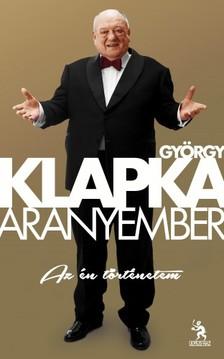 Klapka György - Aranyember - Az én történetem  [eKönyv: epub, mobi]