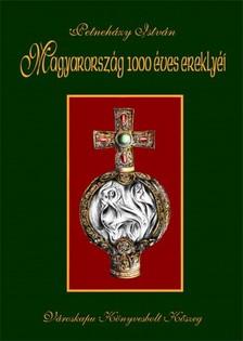 Petneházy István - Magyarország 1000 éves ereklyéi [eKönyv: epub, mobi]