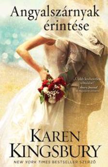 Karen Kingsbury - Angyalszárnyak érintése