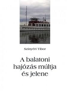 Tibor Szinyéri - A balatoni hajózás múltja és jelene [eKönyv: epub, mobi]