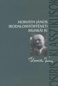 Horváth János - Horváth János irodalomtörténeti munkái IV.