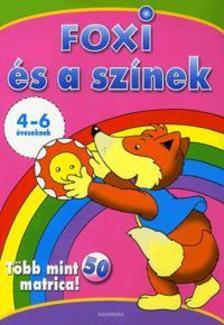 - FOXI ÉS A SZÍNEK - 4-6 ÉVESEKNEK - TÖBB MINT 50 MATRICA!