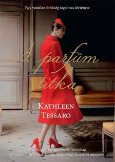 Kathleen Tessaro - A parfüm titka - Egy váratlan örökség izgalmas története [eKönyv: epub, mobi]