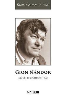 Kurcz Ádám István - Gion Nándor művei és műhelytitkai