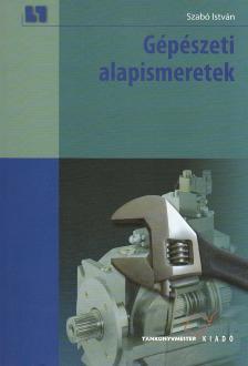 Szabó István - TM-11013/K GÉPÉSZETI ALAPISMERETEK