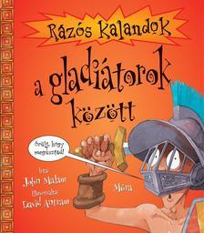 MALAM, JOHN-ANTRAM, DAVID - Rázós kalandok a gladiátorok között
