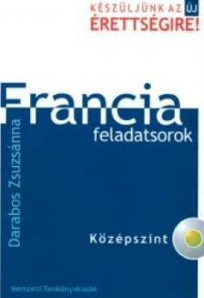 Darabos Zsuzsánna - FRANCIA FELADATSOROK - KÖZÉPSZINT - CD-VEL -