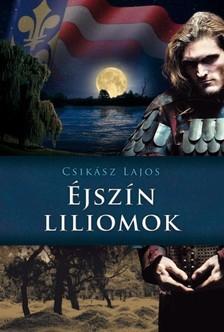 Csikász Lajos - Éjszín liliomok [eKönyv: epub, mobi]