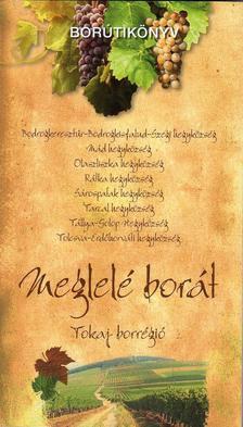 Dlusztus Imre - MEGLELÉ BORÁT - TOKAJ BORRÉGIÓ - BORÚTIKÖNYV