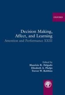 DELGADO, MAURICIO R. - PHELPS, ELIZABETH A. - ROBBINS, TREVOR W. (EDITORS) - Decision Making, Affect, and Learning - Attention and Performance XXIII [antikvár]