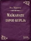 Vojnović Ivo - Maškarate ispod kuplja [eKönyv: epub,  mobi]