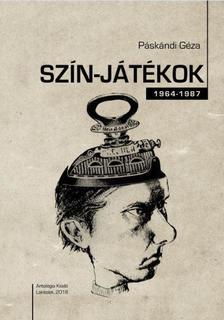 Páskándi Géza - Szín-játékok 1964-1987 - ÜKH 2018