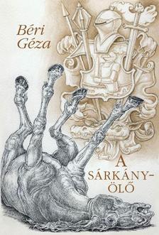 Béri Géza - Béri Géza A sárkányölő - válogatott novellák