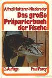 Hutterer-Niedereder, Alfred - Das große Praparierbuch der Fische [antikvár]