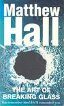 Hall, Matthew - The Art of Breaking Glass [antikvár]