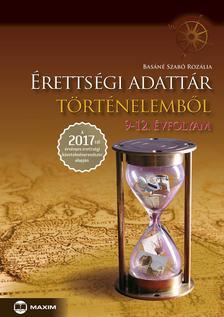 Basáné Szabó Rozália - Érettségi adattár történelemből, 9-12. évfolyam - A 2017-től érvényes érettségi követelményrendszer alapján