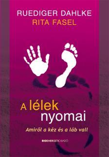 DAHLKE, RUEDIGER-FASEL, RITA - A lélek nyomai - Amiről a kéz és a láb vall