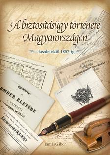 Tamás Gábor - A biztosításügy története Magyarországon