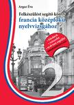 Argaz Éva - Felkészülést segítő könyv francia középfokú nyelvvizsgához