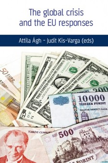 Judit Kis-Varga (eds) Attila Ágh- - The global crisis and the Eu responses [eKönyv: epub, mobi]