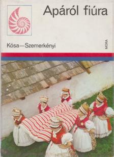 KÓSA LÁSZLÓ (1942), SZEMERKÉNYI ÁGNES - Apáról fiúra
