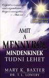 BAXTER, MARY K - LOWERY, T. L. - AMIT A MENNYRŐL MINDENKINEK TUDNI LEHET