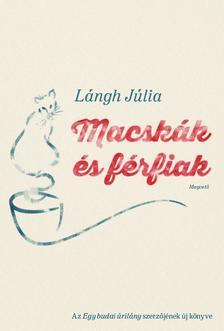 LÁNGH JÚLIA - Macskák és férfiak ###
