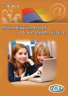 Farkas Csaba - INFORMATIKAI ISMERETEK A 6. ÉVFOLYAM RÉSZÉRE