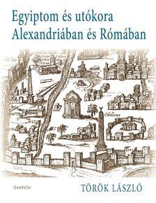 TÖRÖK LÁSZLÓ - Egyiptom utókora Alexandriában és Rómában