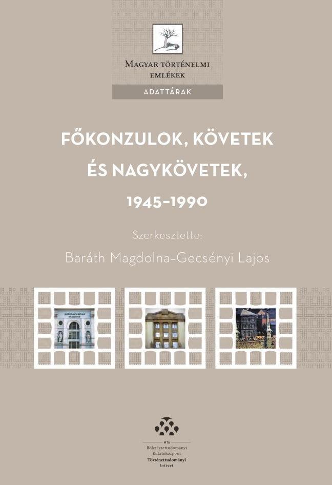 9789634160076 - Baráth Magdolna-Gecsényi Lajos: Főkonzulok, követek és nagykövetek, 1945-1990 - Könyv