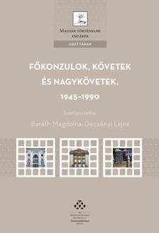 Baráth Magdolna-Gecsényi Lajos - Főkonzulok, követek és nagykövetek, 1945-1990