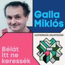 GALLA MIKLÓS - Galla Miklós: Bélát itt ne keressék (2CD) (Elektomiklós Gallantológia)