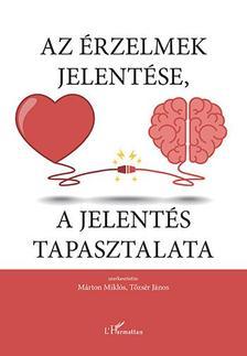 Márton Miklós-Tőzsér János (szerk.) - Az érzelmek jelentése, a jelentés tapasztalata