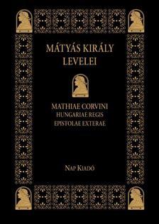 Mayer Gyula (sajtó alá rend.) - MÁTYÁS KIRÁLY LEVELEI