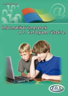 Farkas Csaba - INFORMATIKAI ISMERETEK A 7. ÉVFOLYAM RÉSZÉRE