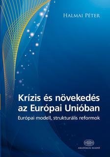 Halmai Péter - Krízis és növekedés az Európai UnióbanEurópai modell, strukturális reformok