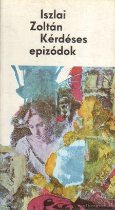 Iszlai Zoltán - Kérdéses epizódok [antikvár]
