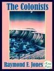 Raymond F. Jones, Paul Orban, Murat Ukray - The Colonists [eKönyv: epub,  mobi]
