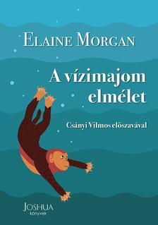 Elaine Morgan - A vízimajom elmélet - Csányi Vilmos előszavával