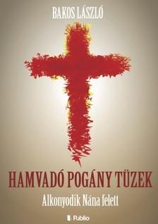 Bakos László - Hamvadó pogány tüzek - Alkonyodik Nána felett [eKönyv: epub, mobi]